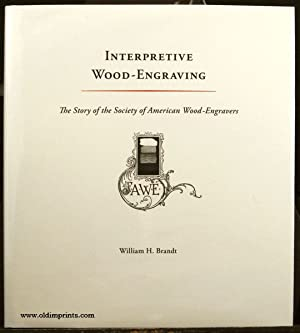 Interpretive Wood-Engraving. The Story of the Society of American Wood-Engravers.