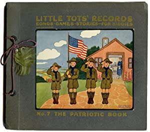 Little Tots' Records. Song - Games - Stories - for Kiddies. No. 7 The Patriotic Book.