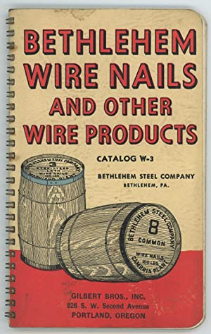 Bethlehem Wire Nails and Other Wire Products. Catalog W-3.