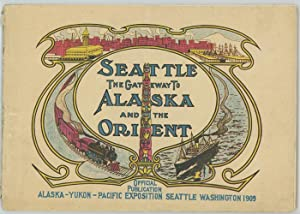 Seattle, The Gateway to Alaska and the Orient. Alaska - Yukon - Pacific Exposition.