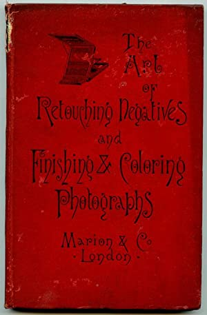 A Complete Treatise on the Art of Retouching Photographic Negatives and Clear Directions How to F...