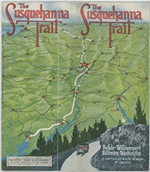 The Susquehanna Trail. Buffalo-Williamsport Baltimore-Washington A Continuous White Ribbon of Con...