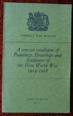 A concise catalogue of Paintings, Drawings and Sculpture of the First World War 1914-1918: IMPERIAL...
