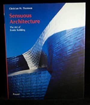 Sensuous Architecture: The Art of Erotic Building: THOMSEN Christian W
