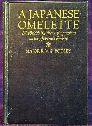 A Japanese Omelette : A British Writer's: Bodley, Major V.C.