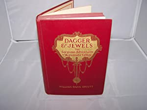Dagger and Jewels The Gorgeous Adventures of Benvenuto Cellini Signed: Orcutt, William Dana