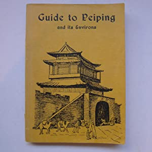 Guide to Peiping and its Environs: GUIDE TO PEIPING]