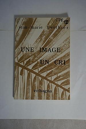 Une Image, Un Cri: BERTHIER (Jean-Marie)