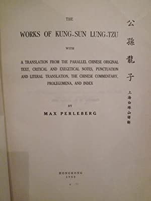 The Works of Kung-Sun Lung-Tzu with a Translation from the Parallel Chinese Original Text, Critical...