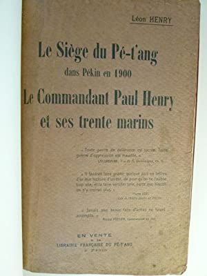 Le Siège du Pé-T'ang dans Pékin en 1900 - Le Commandant Paul Henry et ses...