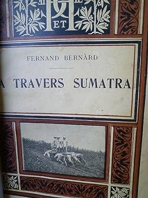 A travers Sumatra (de Batavia à Atjeh): BERNARD (F.)