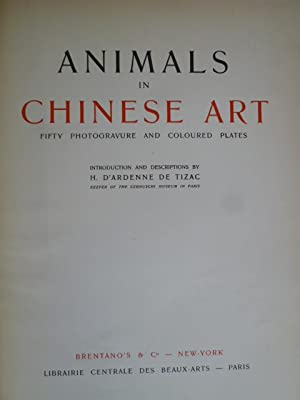 Animals in Chinese Art - Fifty Photogravure and Coloured Plates: ARDENNE DE TIZAC (Henri d') - [...