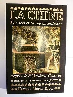 La Chine - Les Arts et la Vie Quotidienne d'après le P. Matthieu Ricci et d'autres...