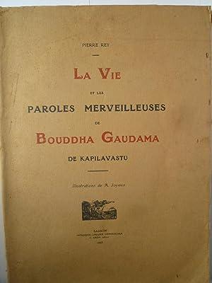 La Vie et les Paroles Merveilleuses de Bouddha Gaudama de Kapilavastu: REY (Pierre)
