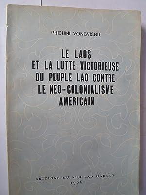 Le Laos et la Lutte Victorieuse du Peuple Lao contre le Néo-Colonialisme Américain.: ...