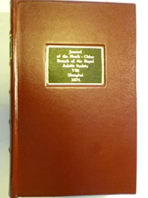 Journal of the North China Branch of the Royal Asiatic Society - No. VIII, 1874: JOURNAL OF NORTH ...