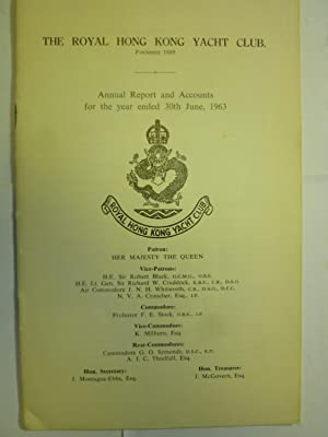 The Royal Hong Kong Yacht Club - Annual Report and Accounts for the Year ended 30th June, 1963.: [...