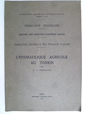 L'Hydraulique Agricole au Tonkin - Texte: POUYANNE (A.A.) [EXPOSITION COLONIALE INTERNATIONALE ...