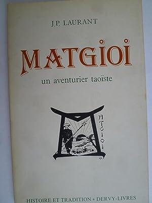 Matgioi, un aventurier taoïste: LAURANT (J.P.) - [MATGIOI] [DE POUVOURVILLE]
