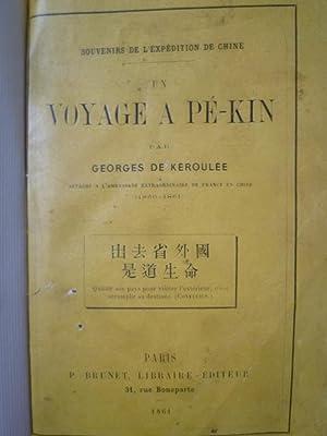 Un Voyage à Pékin - Souvenirs de l'Expédition de Chine: KEROULEE (Georges...