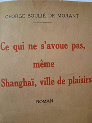 Ce qui ne s'avoue pas, même à Shanghaï, ville de plaisirs: SOULIE de MORANT ...