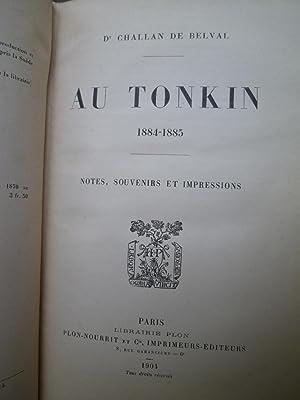 Au Tonkin 1884-1885 - Notes, Souvenirs et Impressions: CHALLAN DE BELVAL (Dr)