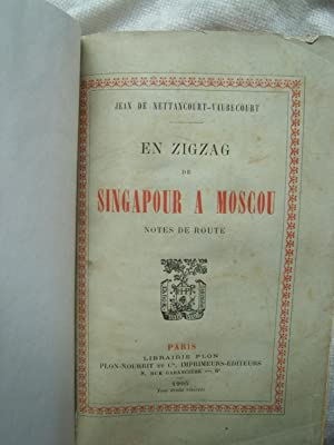 En Zigzag de Singapour à Moscou - Notes de Route: NETTANCOURT-VABECOURT (Jean de)