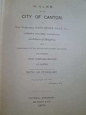 Walks in the City of Canton by the Venerable John Henry Gray, Christ's College, Cambridge, ...