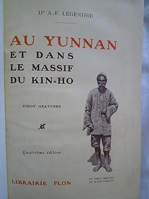Au Yunnan et dans le Massif du Kin-Ho (Fleuve d'Or) par le Dr A.-F. Legendre, Médecin ...