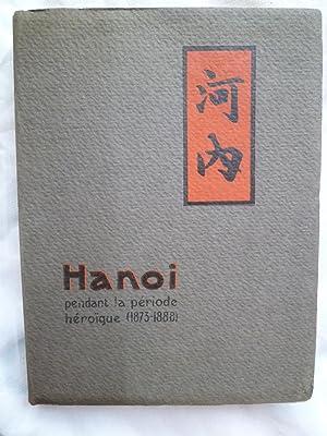Hanoï pendant la période héroïque (1873-1888): MASSON (André)