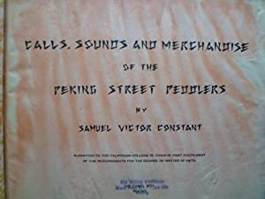 Calls, Sounds and Merchandise of the Peking Street Peddlers: CONSTANT (Samuel)