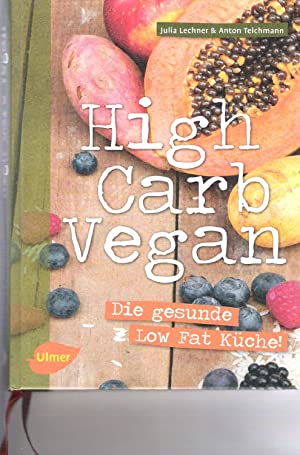 High Carb Vegan: Die gesunde Low Fat: Julia Lechner /Anton
