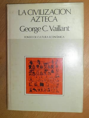 La civilización azteca. Origen, grandeza y decadencia.: Vaillant, George C.