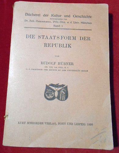 Die Staatsform Der Republik.: Rudolf Hübner.