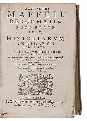 Historiarum Indicarum libri XVI. Selectarum, item, ex: MAFFEI, Joan Petro.