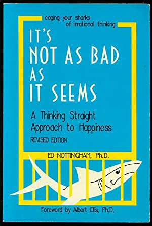 It's Not As Bad As It Seems: A Thinking Straight Approach to Happiness Revised Edition