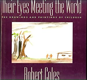 Their Eyes Meeting the World: The Drawings: Coles, Robert