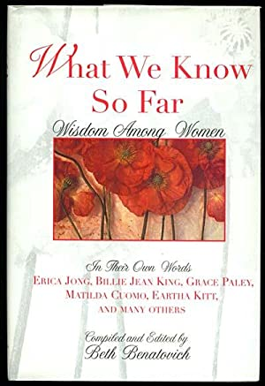 WHAT WE KNOW SO FAR Wisdom Among Women Compiled and Edited By Beth Benatovich