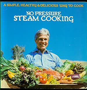No Pressure Steam Cooking: Steam Your Way: O'Donnell, Mary King