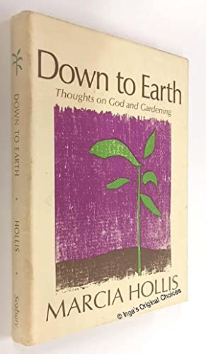 Down to Earth: Thoughts on God and: Hollis, Marcia