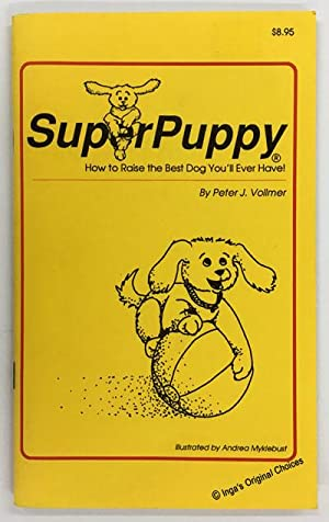 SuperPuppy: How to Raise the Best Dog You'll Ever Have!