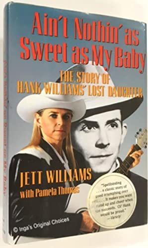 Ain't Nothin' As Sweet As My Baby: The Story of Hank Williams' Lost Daughter
