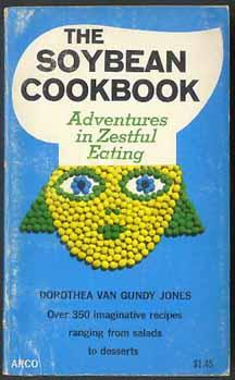 The Soybean Cookbook: Adventures in Zestful Eating: Jones, Dorothea Van
