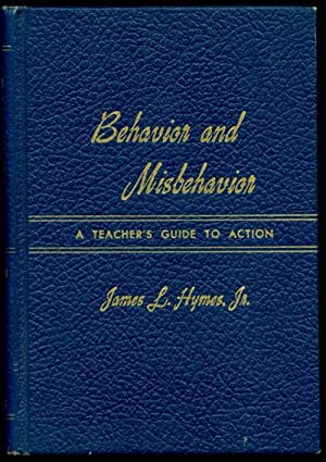BEHAVIOR AND MISBEHAVIOR A Teacher's Guide to: Hymes, James L.