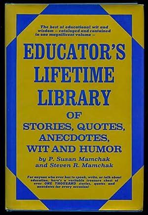 Educators Lifetime Library of Stories, Quotes, Anecdotes,: Mamchak, Susan P.