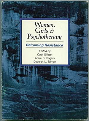 Women, Girls, and Psychotherapy: Reframing Resistance
