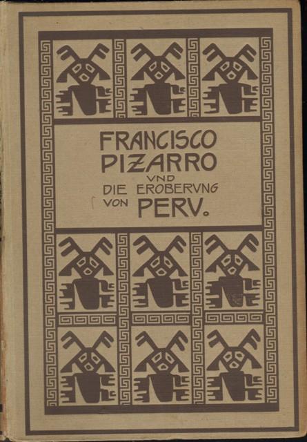 Francisco Pizarro und die Eroberung von Peru.: März, Johannes,