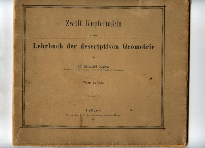 Lehrbuch der descriptiven Geometrie.: Gugler, Dr. Bernhard,