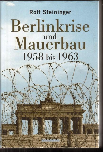 Berlinkrise und Mauerbau. 1958 bis 1963.: Steininger, Rolf,