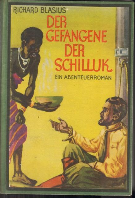 Der Gefangene der Schilluk. Abenteuer-Roman.: Blasius, Richard,